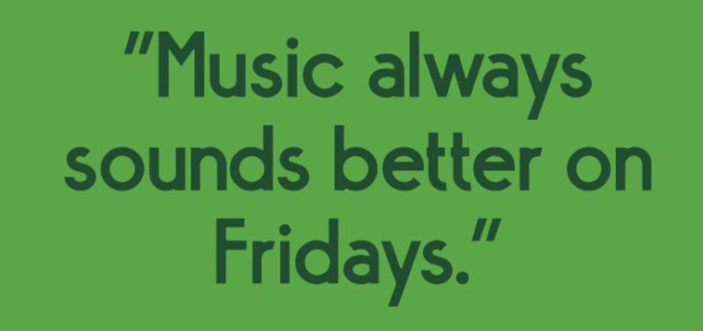 Music sounds better on Fridays